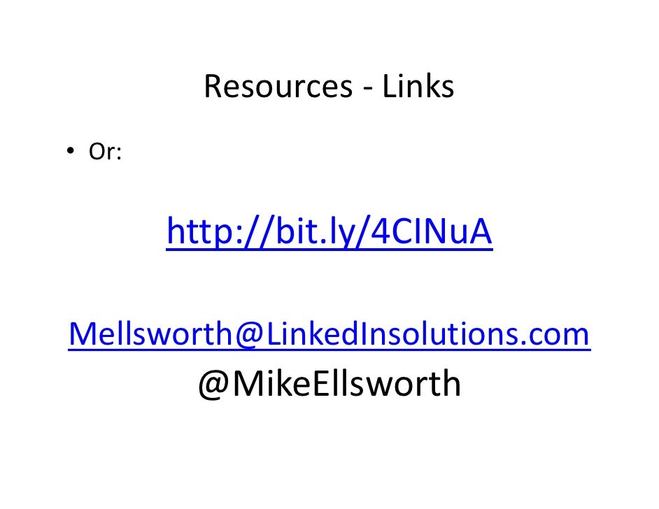 Resources‐ Links• Or:        http://bit.ly/4CINuAMellsworth@LinkedInsolutions.com         @MikeEllsworth