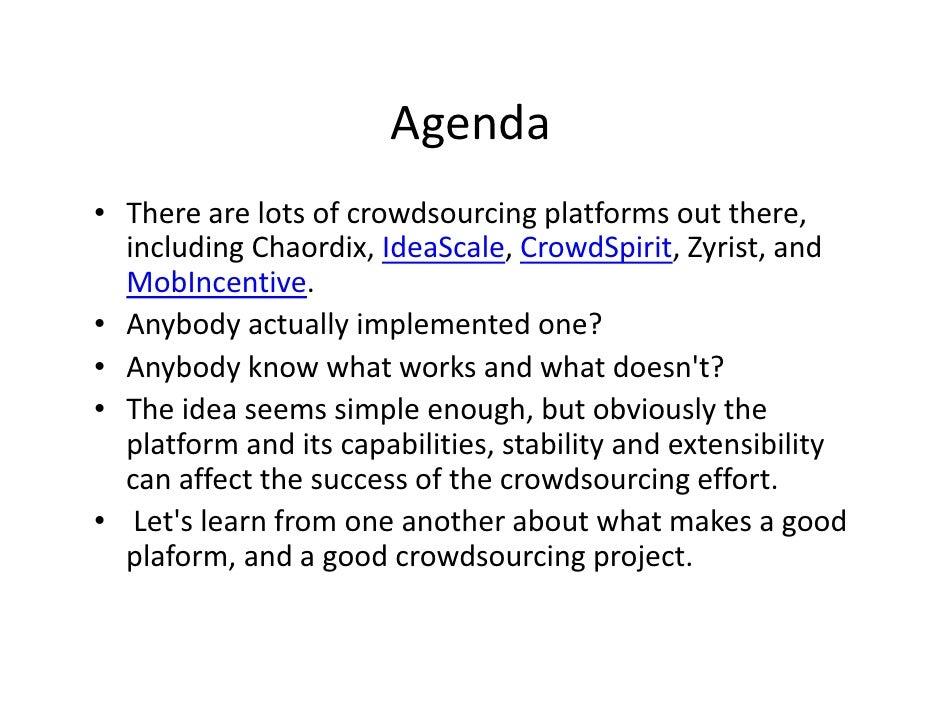 Agenda• Therearelotsofcrowdsourcing platformsoutthere,  includingChaordix,IdeaScale,CrowdSpirit,Zyrist,and  M...