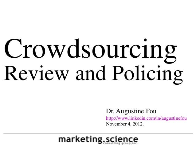 CrowdsourcingReview and Policing          Dr. Augustine Fou          http://www.linkedin.com/in/augustinefou          Nove...