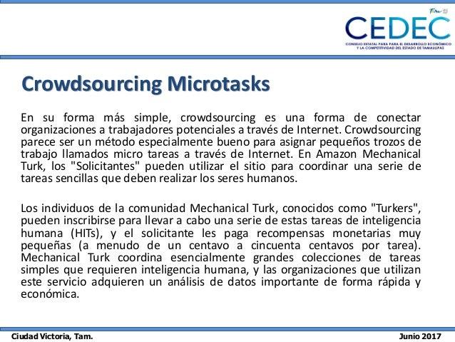 Ciudad Victoria, Tam. Junio 2017 Crowdsourcing Microtasks En su forma más simple, crowdsourcing es una forma de conectar o...