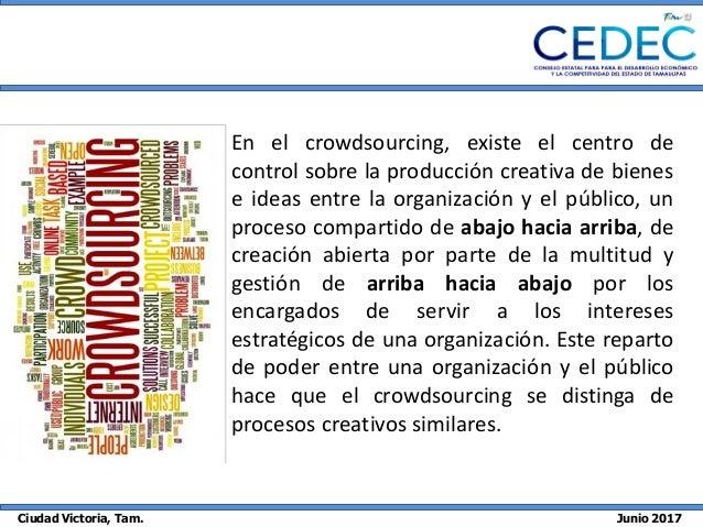 Ciudad Victoria, Tam. Junio 2017 En el crowdsourcing, existe el centro de control sobre la producción creativa de bienes e...