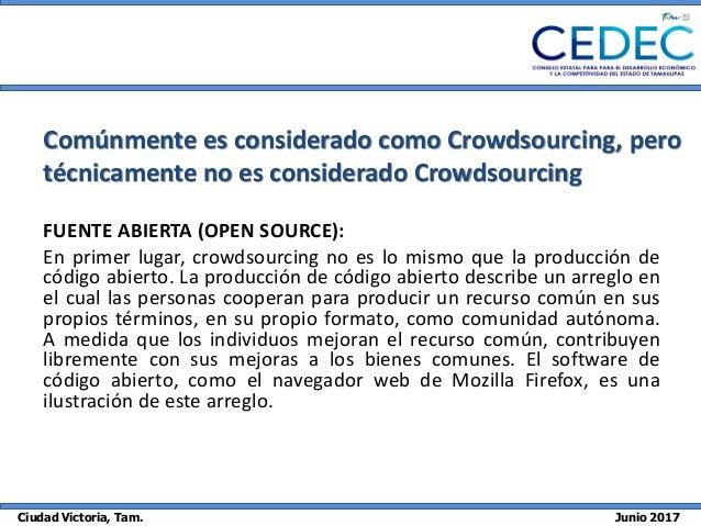 Ciudad Victoria, Tam. Junio 2017 Comúnmente es considerado como Crowdsourcing, pero técnicamente no es considerado Crowdso...