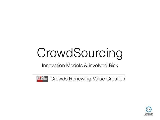 CrowdSourcing  Innovation Models & involved Risk  Crowds Renewing Value Creation