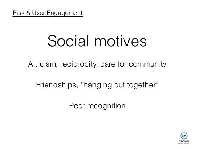 """Risk & User Engagement  Social motives  Altruism, reciprocity, care for community  Friendships, """"hanging out together""""  Pe..."""