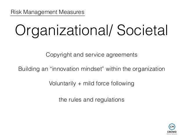 "Risk Management Measures  Organizational/ Societal  Copyright and service agreements  Building an ""innovation mindset"" wit..."
