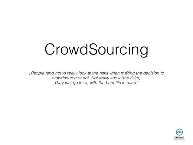 """CrowdSourcing  """"People tend not to really look at the risks when making the decision to  crowdsource or not. Not really kn..."""