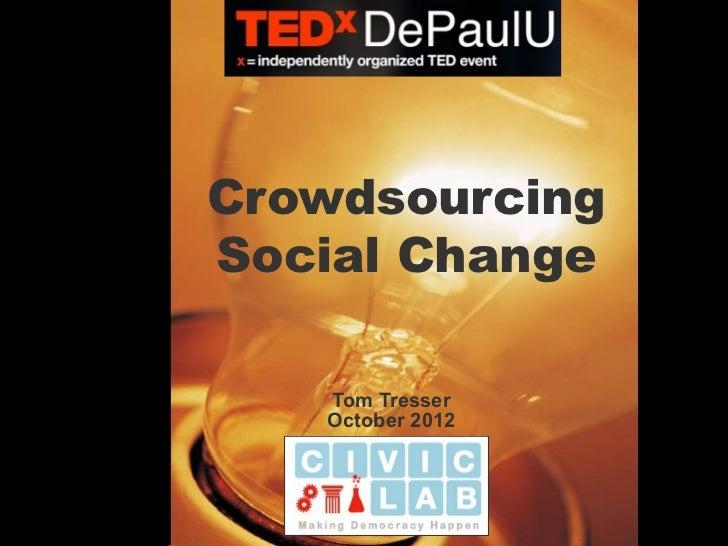 CrowdsourcingSocial Change   Tom Tresser   October 2012
