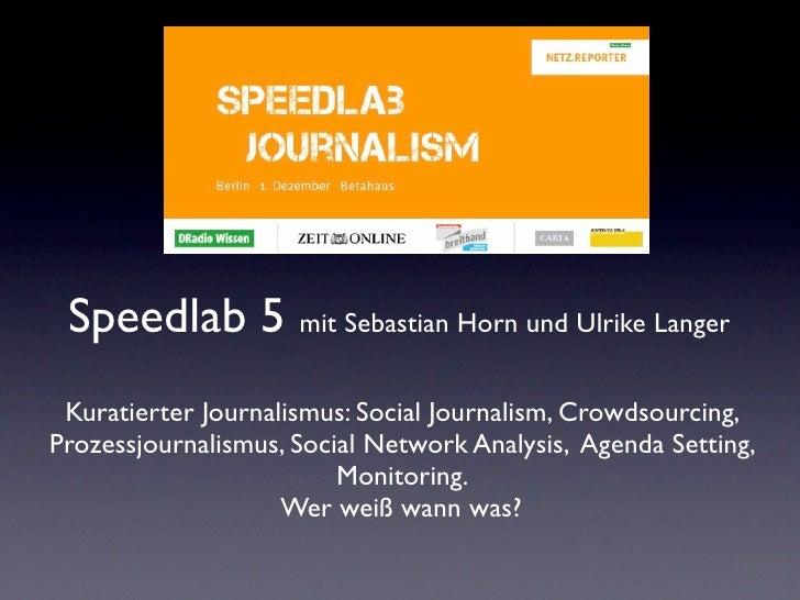 Speedlab 5 mit Sebastian Horn und Ulrike Langer Kuratierter Journalismus: Social Journalism, Crowdsourcing,Prozessjournali...