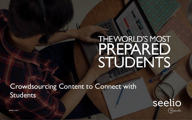 seelio.com | © Seelio by Keypath 2016 seelio.com Crowdsourcing Content to Connect with Students