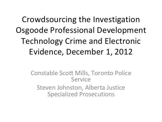 Crowdsourcing the InvestigationOsgoode Professional Development Technology Crime and Electronic   Evidence, December 1, 20...