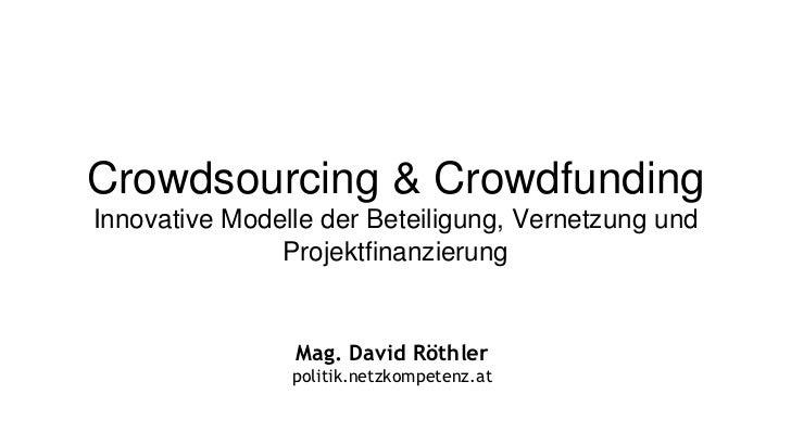 Crowdsourcing & CrowdfundingInnovative Modelle der Beteiligung, Vernetzung und               Projektfinanzierung          ...