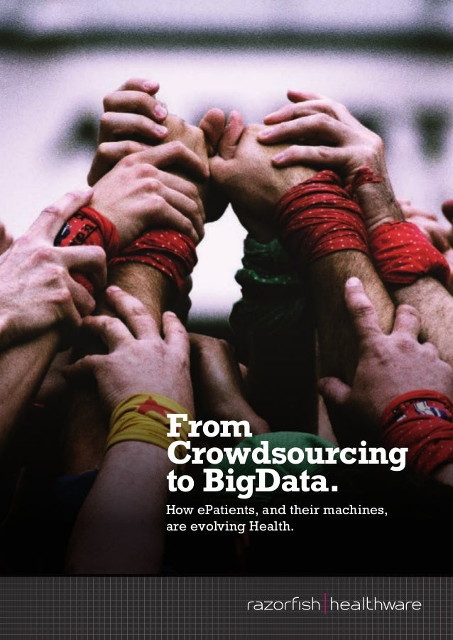 FromCrowdsourcingto BigData.How ePatients, and their machines,are evolving Health.
