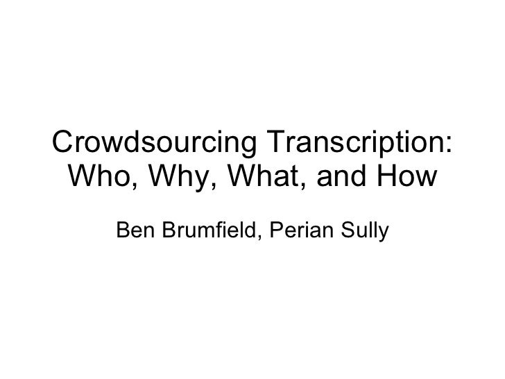 Crowdsourcing Transcription: Who, Why, What, and How Ben Brumfield, Perian Sully
