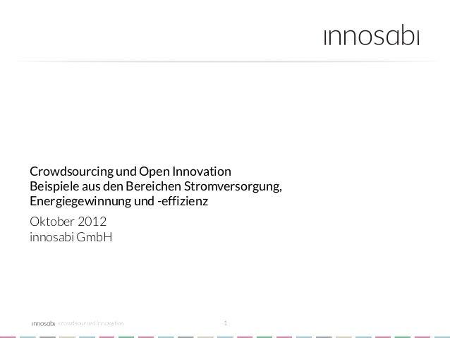 Crowdsourcing und Open InnovationBeispiele aus den Bereichen Stromversorgung,Energiegewinnung und -effizienzOktober 2012in...