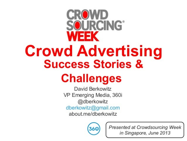 Crowd AdvertisingSuccess Stories &ChallengesDavid BerkowitzVP Emerging Media, 360i@dberkowitzdberkowitz@gmail.comabout.me/...