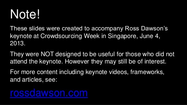 Note!These slides were created to accompany Ross Dawson'skeynote at Crowdsourcing Week in Singapore, June 4,2013.They were...