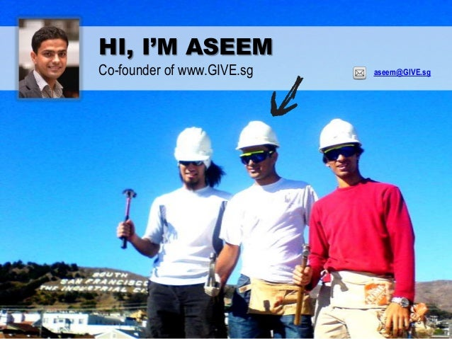 HI, I'M ASEEMCo-founder of www.GIVE.sg aseem@GIVE.sg