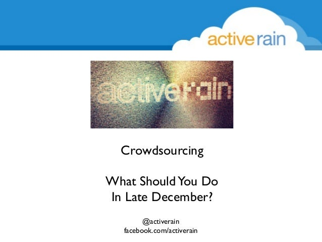 Crowdsourcing What Should You Do In Late December? @activerain facebook.com/activerain