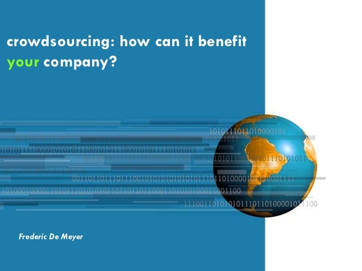 crowdsourcing: how can it benefityour company? Frederic De Meyer