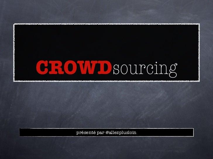 CROWDsourcing   présenté par @allezplusloin