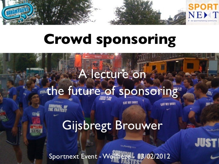 Crowd sponsoring      A lecture onthe future of sponsoring    Gijsbregt BrouwerSportnext Event - Wolfheze - 13/02/2012