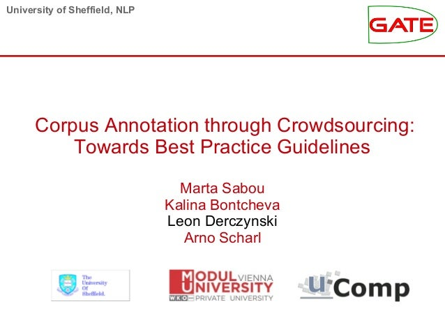 University of Sheffield, NLP Corpus Annotation through Crowdsourcing: Towards Best Practice Guidelines Marta Sabou Kalina ...