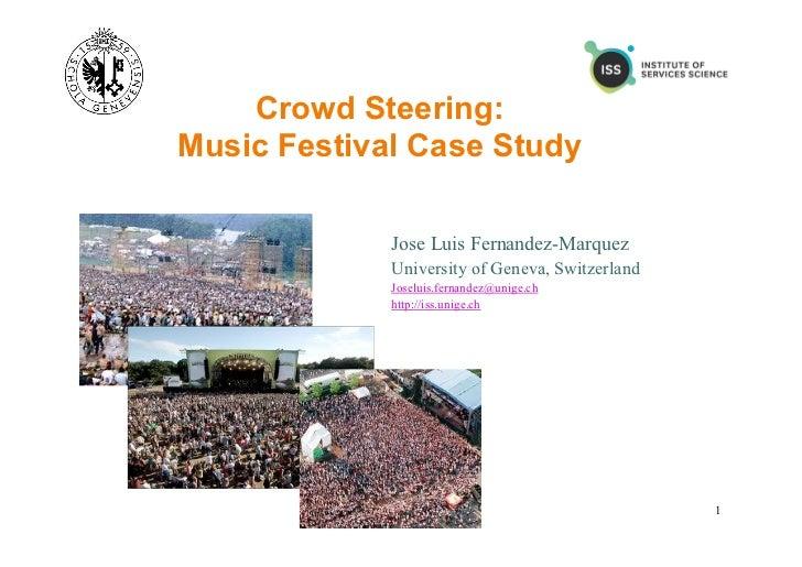Crowd Steering:Music Festival Case Study             Jose Luis Fernandez-Marquez             University of Geneva, Switzer...