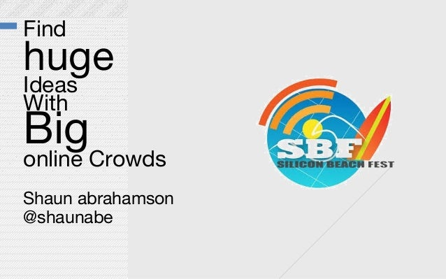 FindhugeIdeasWithBigonline CrowdsShaun abrahamson@shaunabe