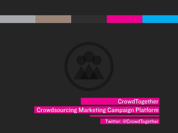 CrowdTogetherCrowdsourcing Marketing Campaign Platform                       Twitter: @CrowdTogether
