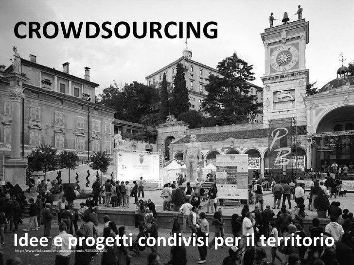 CROWDSOURCING Idee e progetti condivisi per il territorio http://www.flickr.com/photos/zerozeroufo/5056007021/
