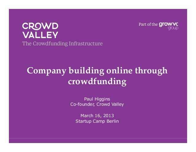 Company building online through        crowdfunding!               Paul Higgins         Co-founder, Crowd Valley          ...