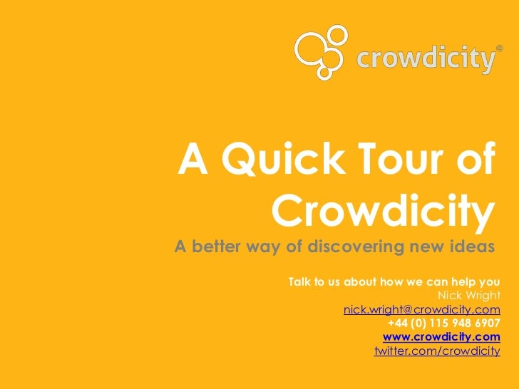 A Quick Tour of    CrowdicityA better way of discovering new ideas             Talk to us about how we can help you       ...