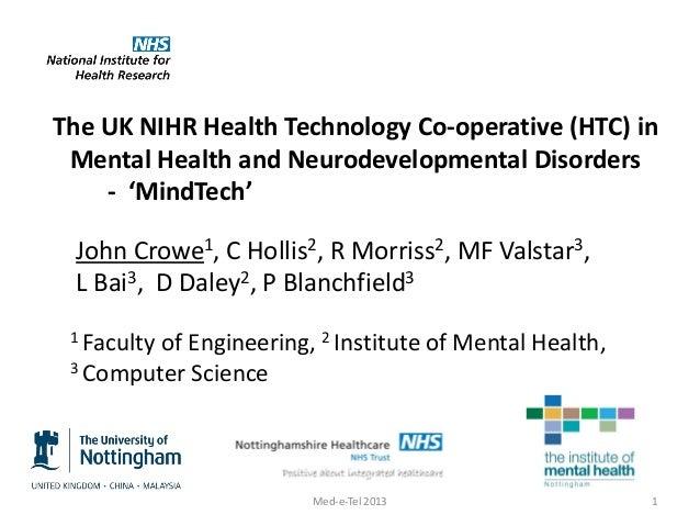 The UK NIHR Health Technology Co-operative (HTC) in Mental Health and Neurodevelopmental Disorders - 'MindTech' John Crowe...