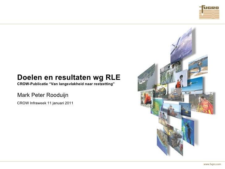 """Doelen en resultaten wg RLE CROW-Publicatie """"Van langsvlakheid naar restzetting"""" Mark Peter Rooduijn CROW Infraweek 11 jan..."""
