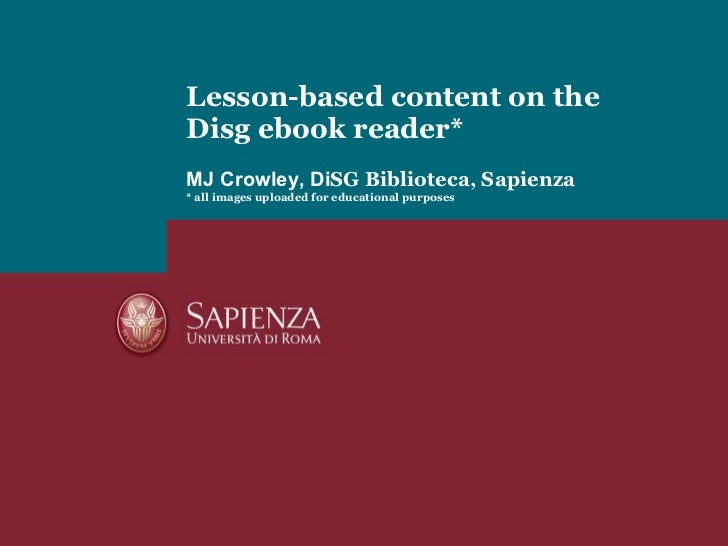 Lesson-based content on the Disg ebook reader* MJ Crowley, Di SG Biblioteca, Sapienza * all images uploaded for educationa...