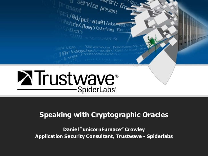 """Speaking with Cryptographic Oracles<br />Daniel """"unicornFurnace"""" Crowley<br />Application Security Consultant, Trustwave -..."""