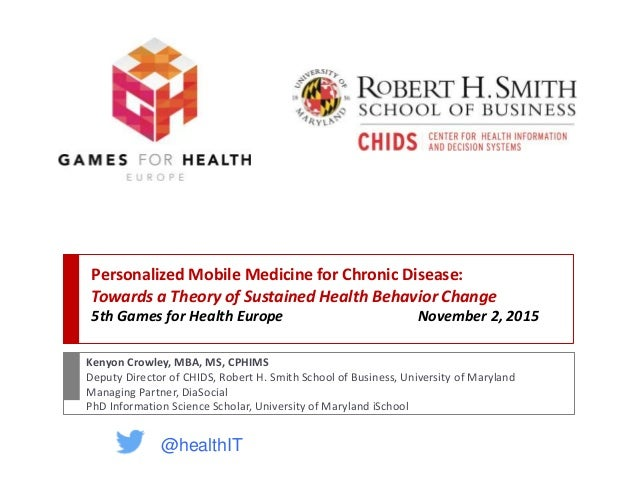 Personalized Mobile Medicine for Chronic Disease: Towards a Theory of Sustained Health Behavior Change 5th Games for Healt...