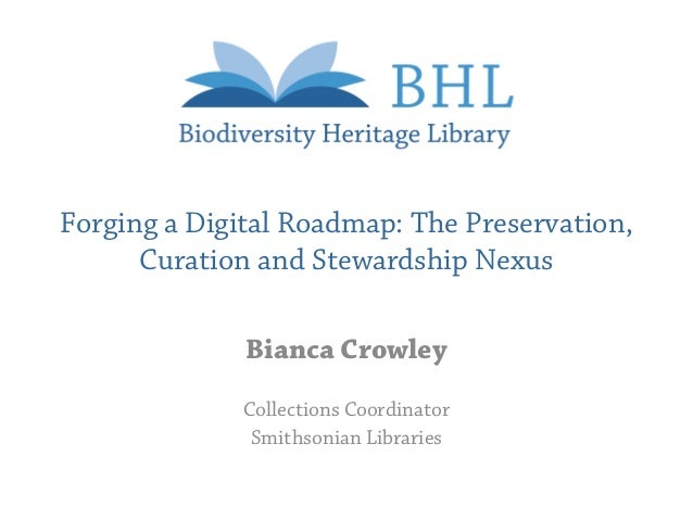 Forging a Digital Roadmap: The Preservation,      Curation and Stewardship Nexus              Bianca Crowley              ...