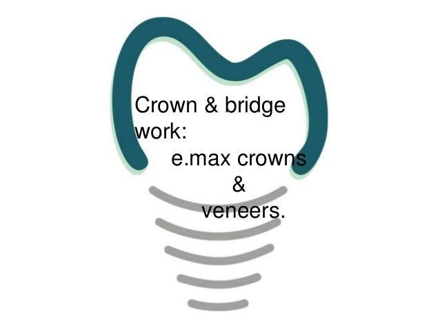 Crown & bridge work: e.max crowns & veneers.