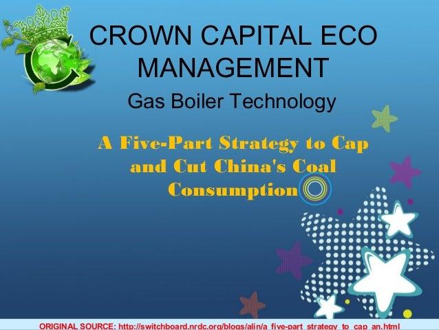 CROWN CAPITAL ECOMANAGEMENTGas Boiler TechnologyA Five-Part Strategy to Capand Cut Chinas CoalConsumptionORIGINAL SOURCE: ...