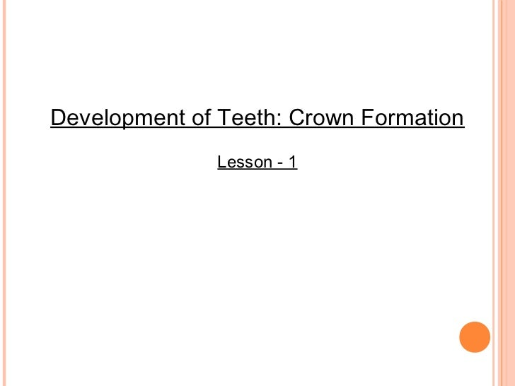 Development of Teeth: Crown Formation              Lesson - 1