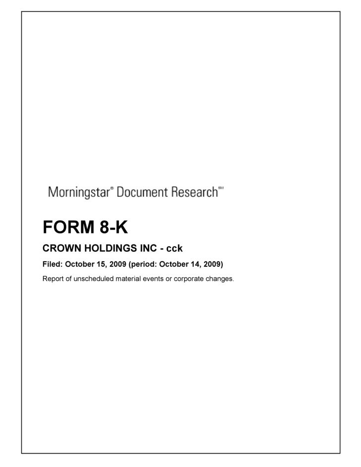 FORM 8-K CROWN HOLDINGS INC - cck Filed: October 15, 2009 (period: October 14, 2009) Report of unscheduled material events...