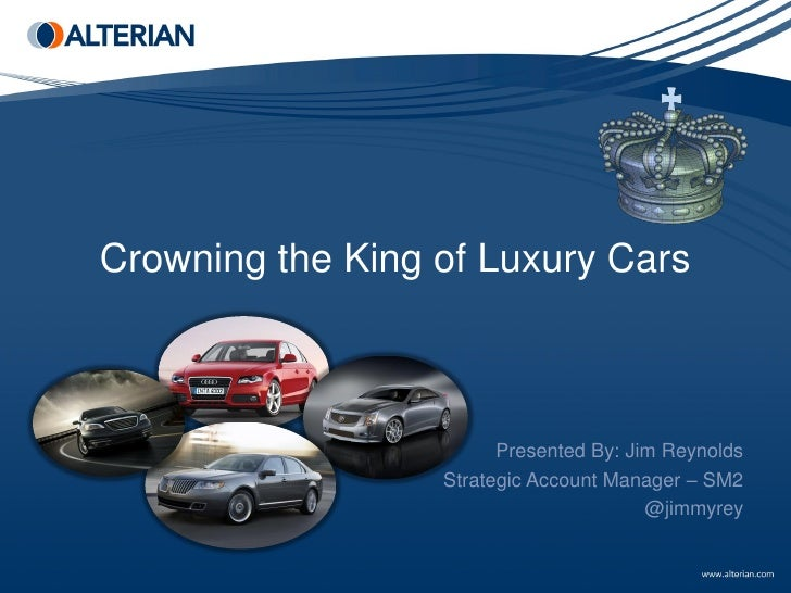 Crowning the King of Luxury Cars                        Presented By: Jim Reynolds                  Strategic Account Mana...