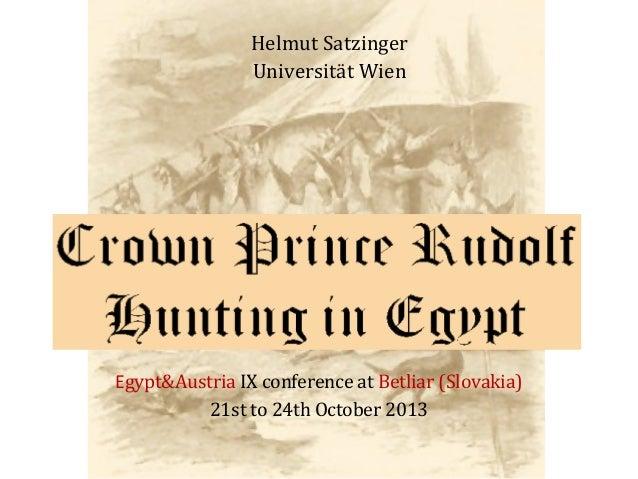 Helmut Satzinger Universität Wien  (Crown Prince Rudolf Hunting in Egypt)  Egypt&Austria IX conference at Betliar (Slovaki...