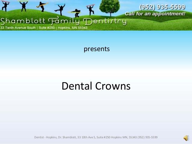DentalCrowns Dentist‐ Hopkins,Dr.Shamblott,3310thAveS,Suite#250HopkinsMN,55343(952)935‐5599 presents