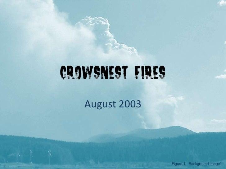 Crowsnest Fires<br />August 2003<br />Figure 1:  Background image1<br />