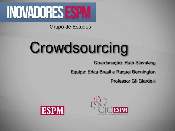 Crowdsourcing               Coordenação: Ruth Sieveking    Equipe: Erica Brasil e Raquel Bennington                      P...
