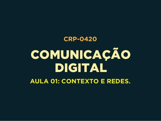 COMUNICAÇÃO DIGITAL CRP-0420 AULA 01: CONTEXTO E REDES.