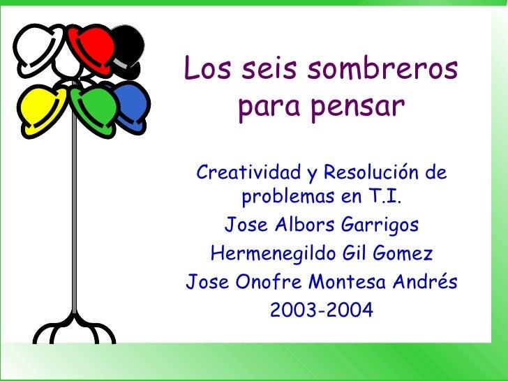 Los seis sombreros para pensar Creatividad y Resolución de problemas en T.I. Jose Albors Garrigos Hermenegildo Gil Gomez J...