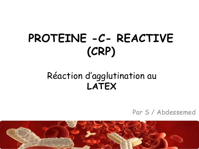 PROTEINE -C- REACTIVE  Abdsalah  (CRP)  Réaction d'agglutination au  LATEX  Par S / Abdessemed